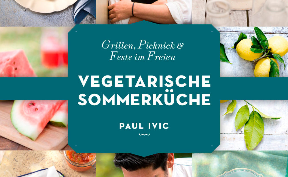 Vegetarische Sommerküche Paul Ivic : Vegetarische sommerküche u2022 gusto.at